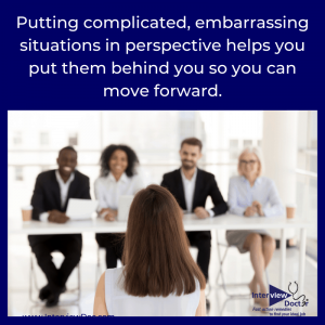 put complicated, embarrassing situations behind you so you can move forward when interviewing