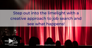 step out into limelight with a creative approach to job search